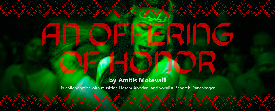 An Offering of Honor, an online performance by Amitis Motevalli